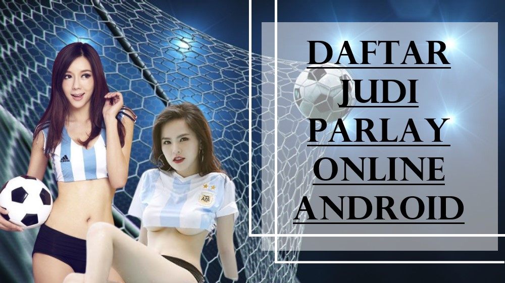 Daftar Judi Parlay Online Android
