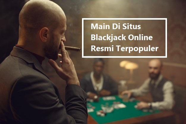 Main Di Situs Blackjack Online Resmi Terpopuler